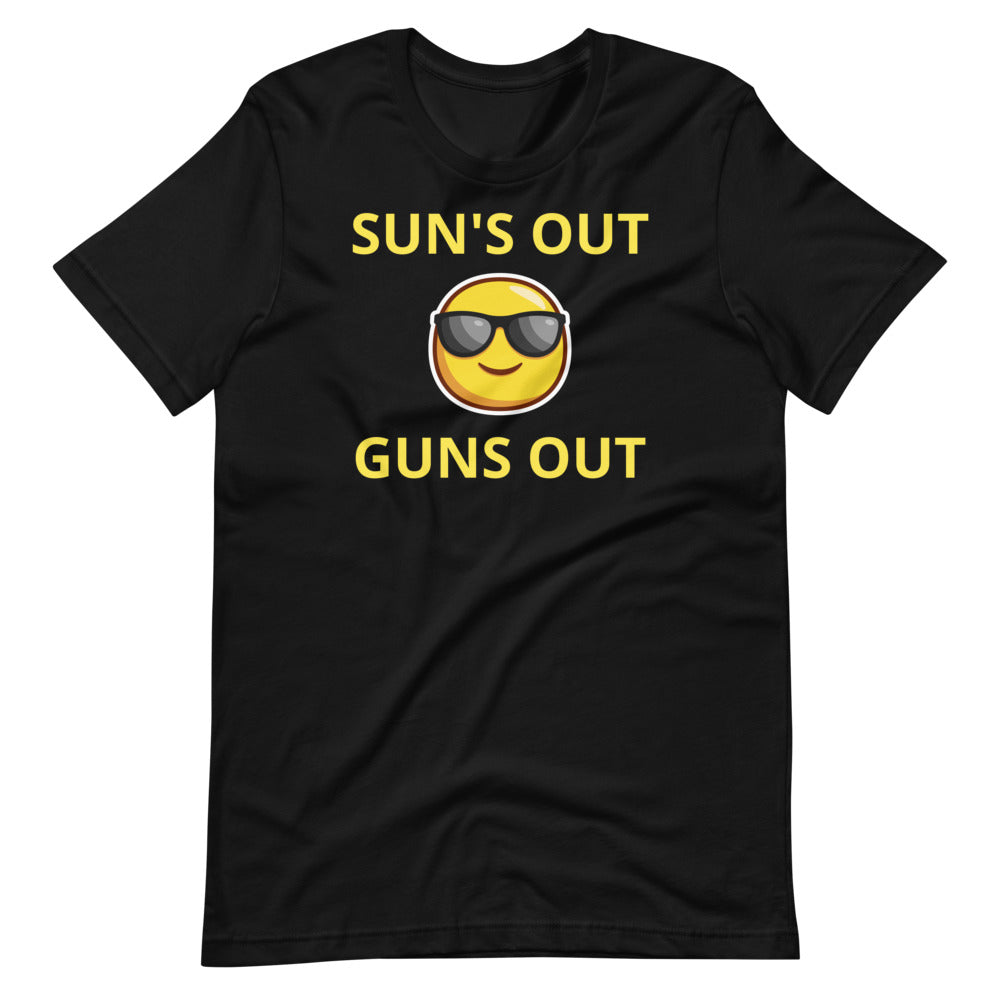 Sun's Out .... Gun's Out - Unisex T-Shirt