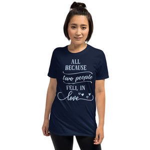 Because Two People Fell In Love - Unisex T-Shirt