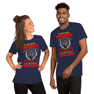 If You've Got  Enemies - Unisex T-Shirt