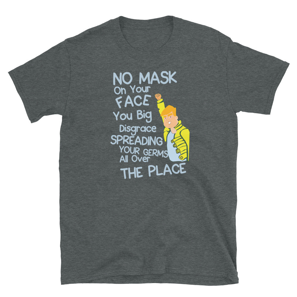 No Mask On Your Face -  Unisex T-Shirt