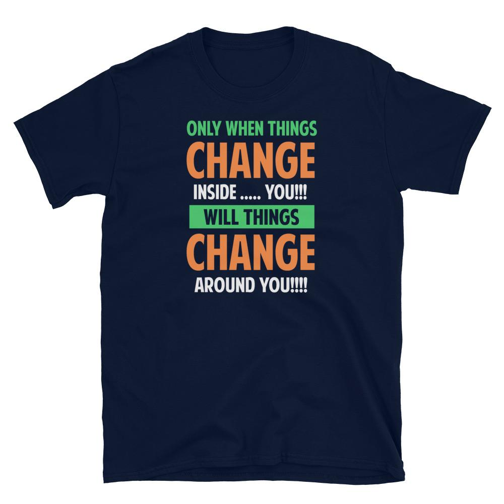 Only When Things Change - Unisex T-Shirt