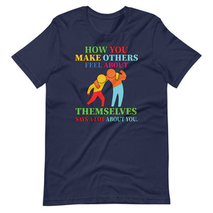 How You Make Other People Feel - Short-Sleeve Unisex T-Shirt