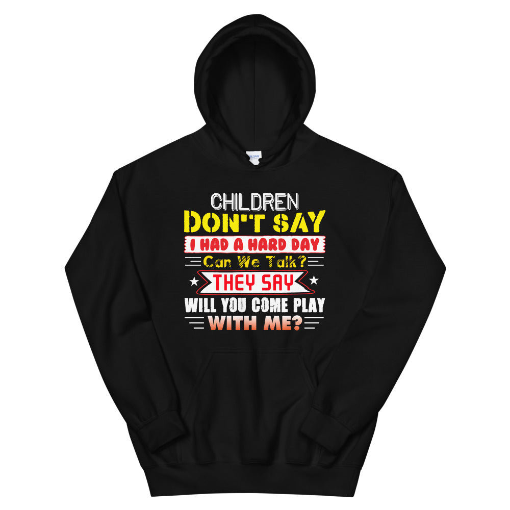 Children Don't Say - Unisex Hoodie