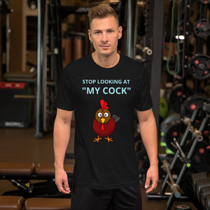 Stop Looking At My Cock - Short-Sleeve Unisex T-Shirt