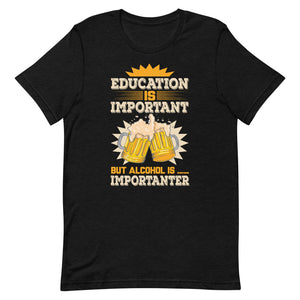 Education Is Important -  Unisex T-Shirt