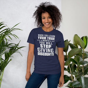 When You Know Your True Worth -  Unisex T-Shirt