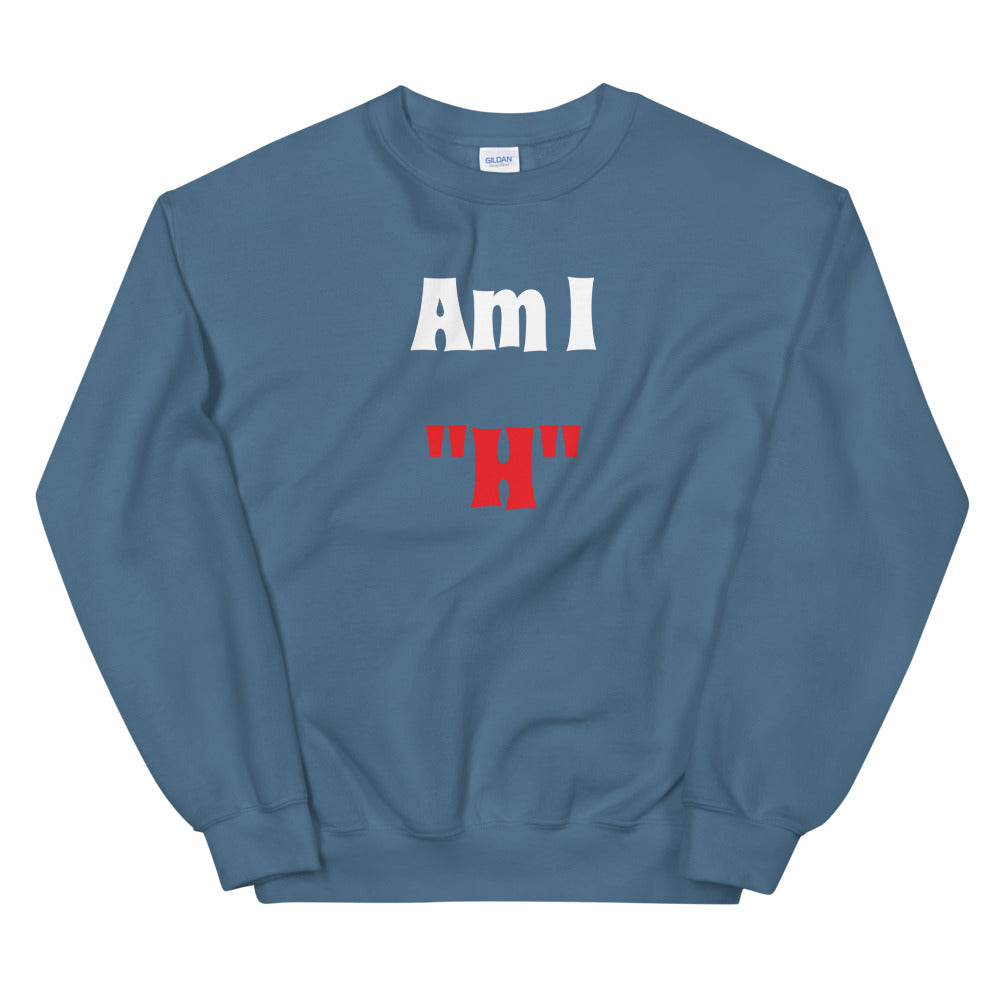 "AM I ""H"" - Unisex Sweatshirt"