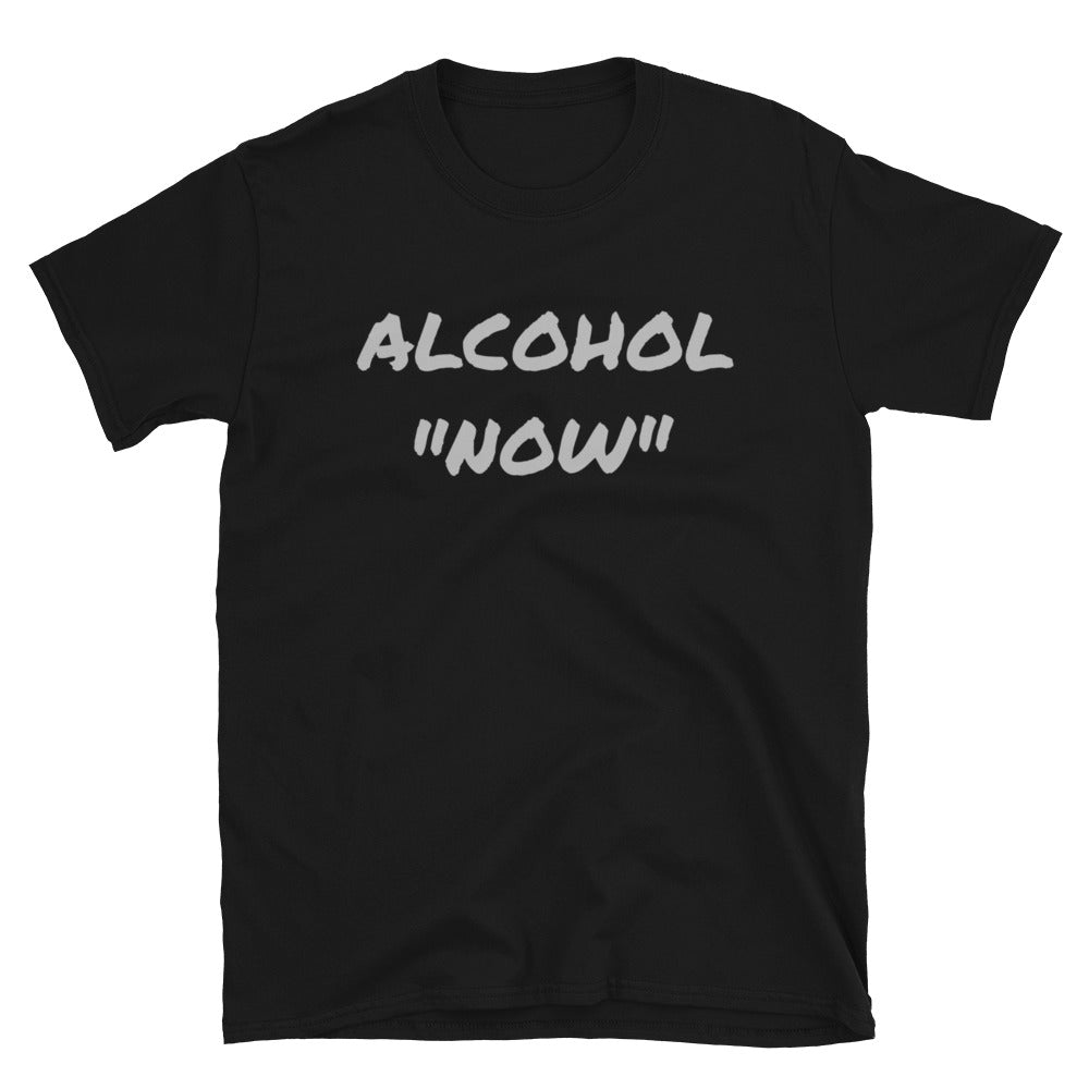 Alcohol Now - Short-Sleeve Unisex T-Shirt