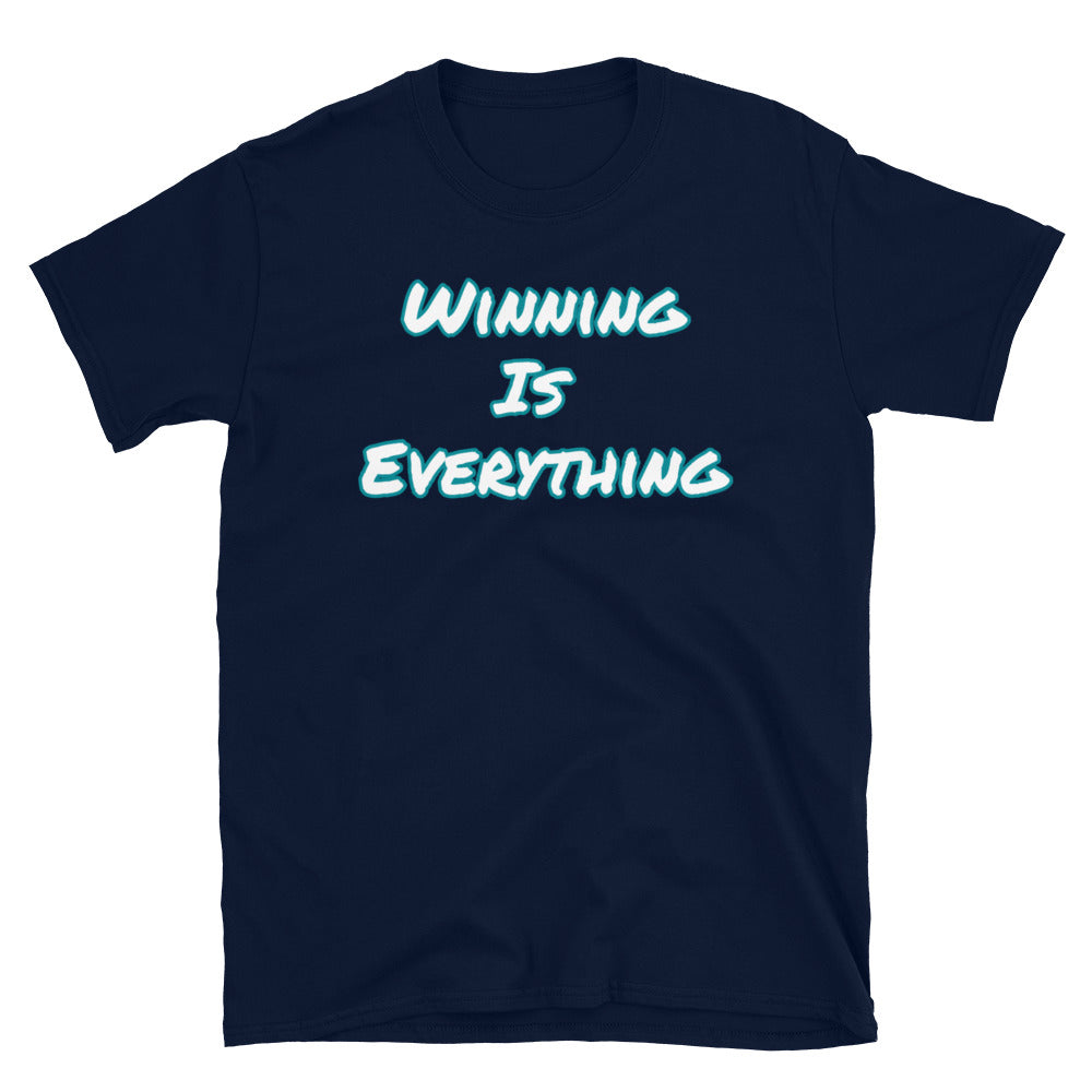 Winning Is Everything - Unisex T-Shirt