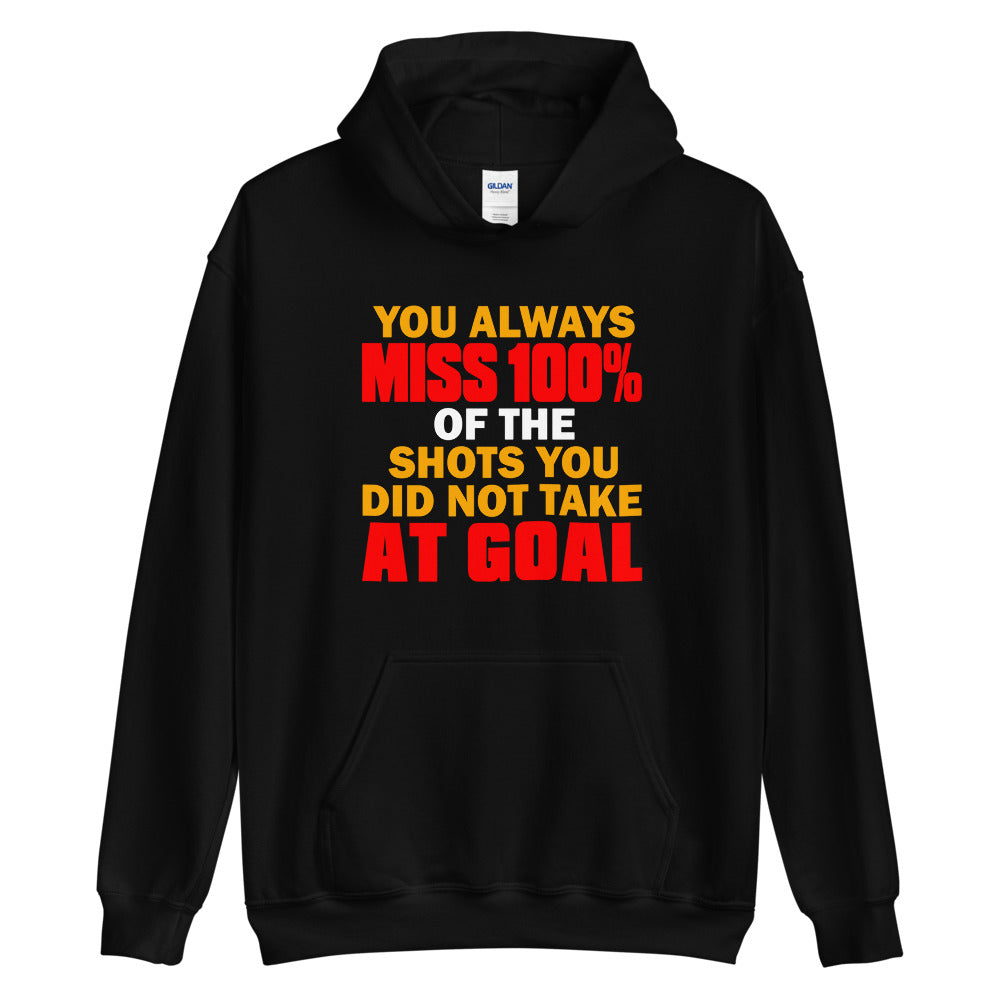 You always miss 100% - Unisex Hoodie