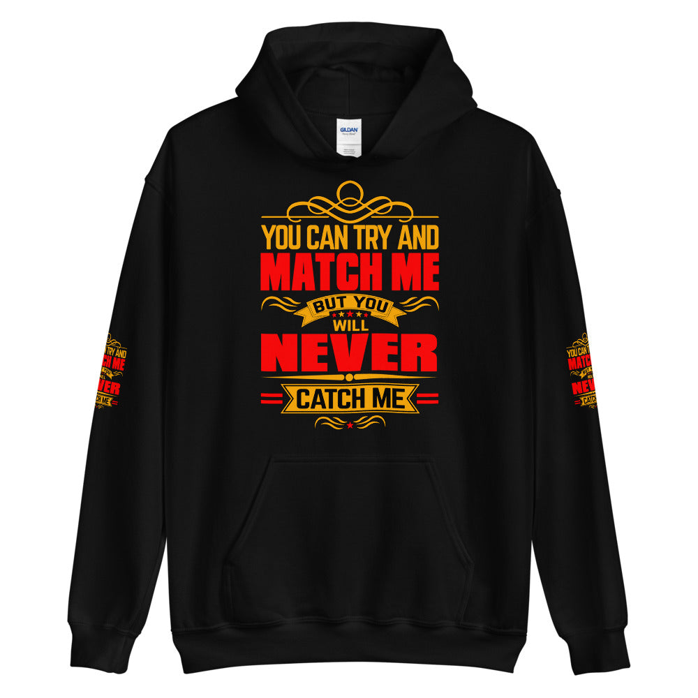 You Can Try And Match Me - Unisex Hoodie
