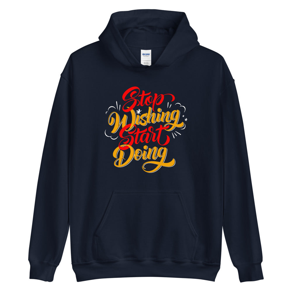 Stop Wishing Start Doing - Unisex Hoodie