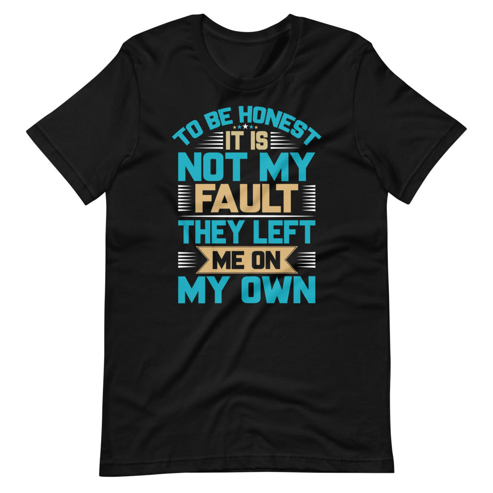 To Be Honest -  Unisex T-Shirt