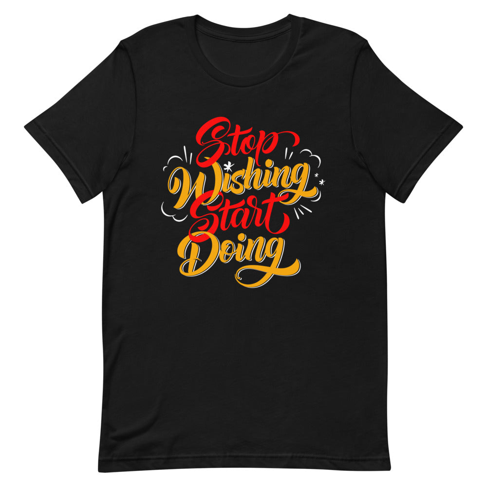 Stop wishing start doing - Short-Sleeve Unisex T-Shirt