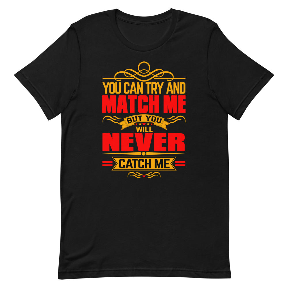 You Can Try And Match Me - Short-Sleeve Unisex T-Shirt