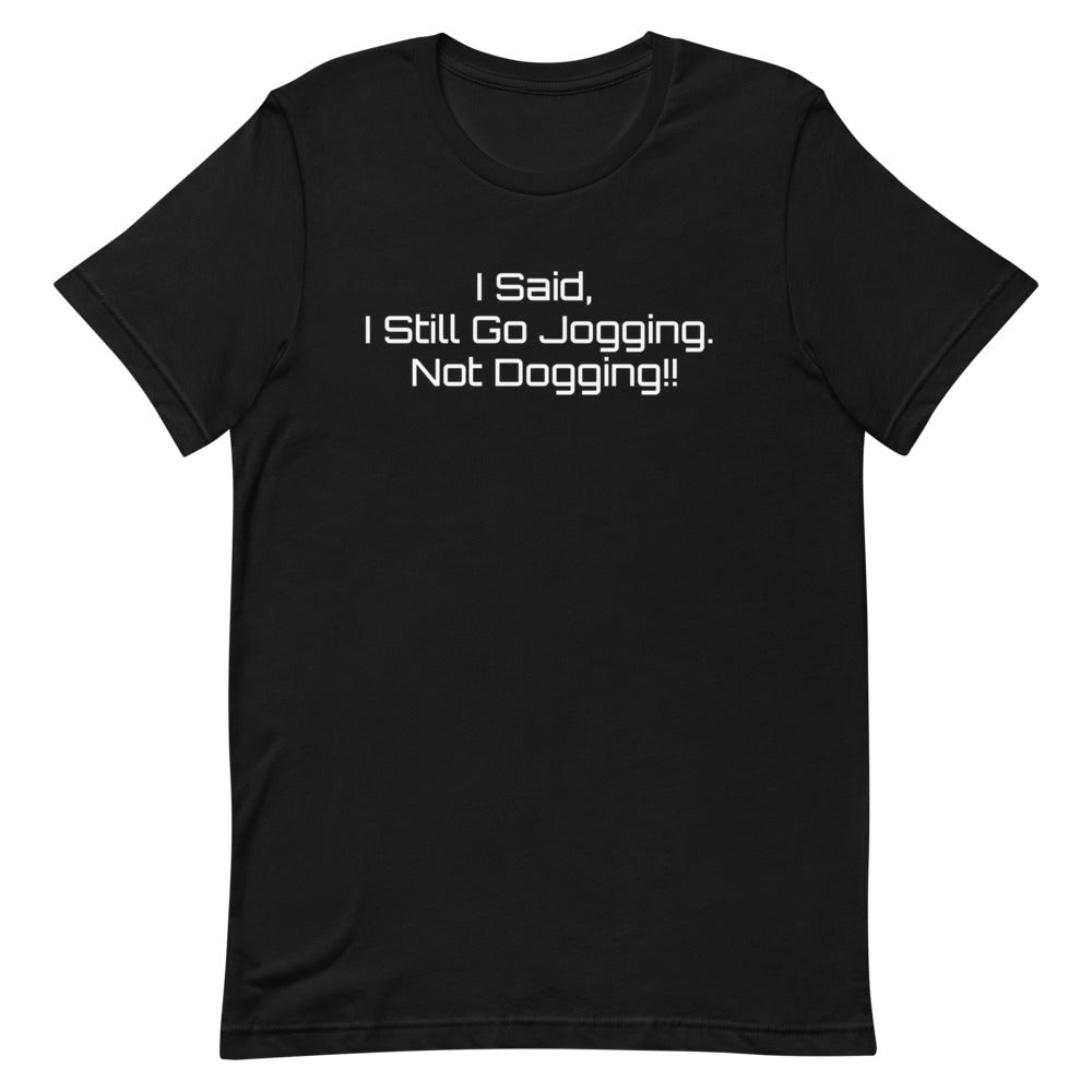 I Said, I still Go Jogging, Not Dogging!! - Short-Sleeve Unisex T-Shirt