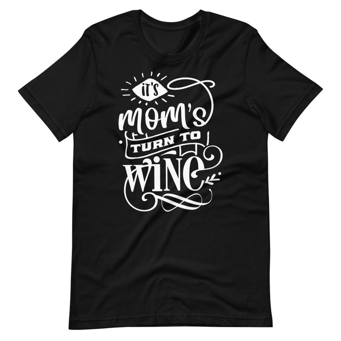 It's Moms Turn To Wine - Short-Sleeve Unisex T-Shirt