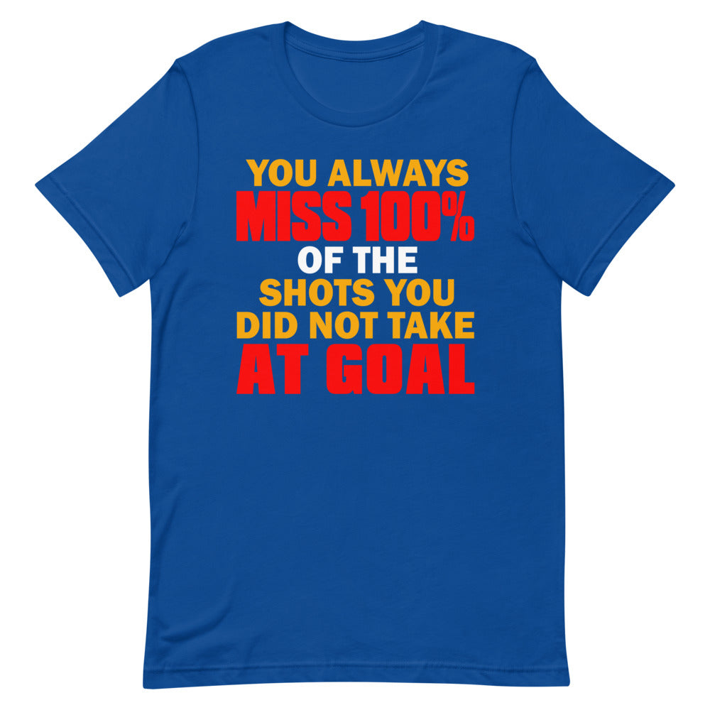 You Always Miss 100% of The Shots  - Short-Sleeve Unisex T-Shirt