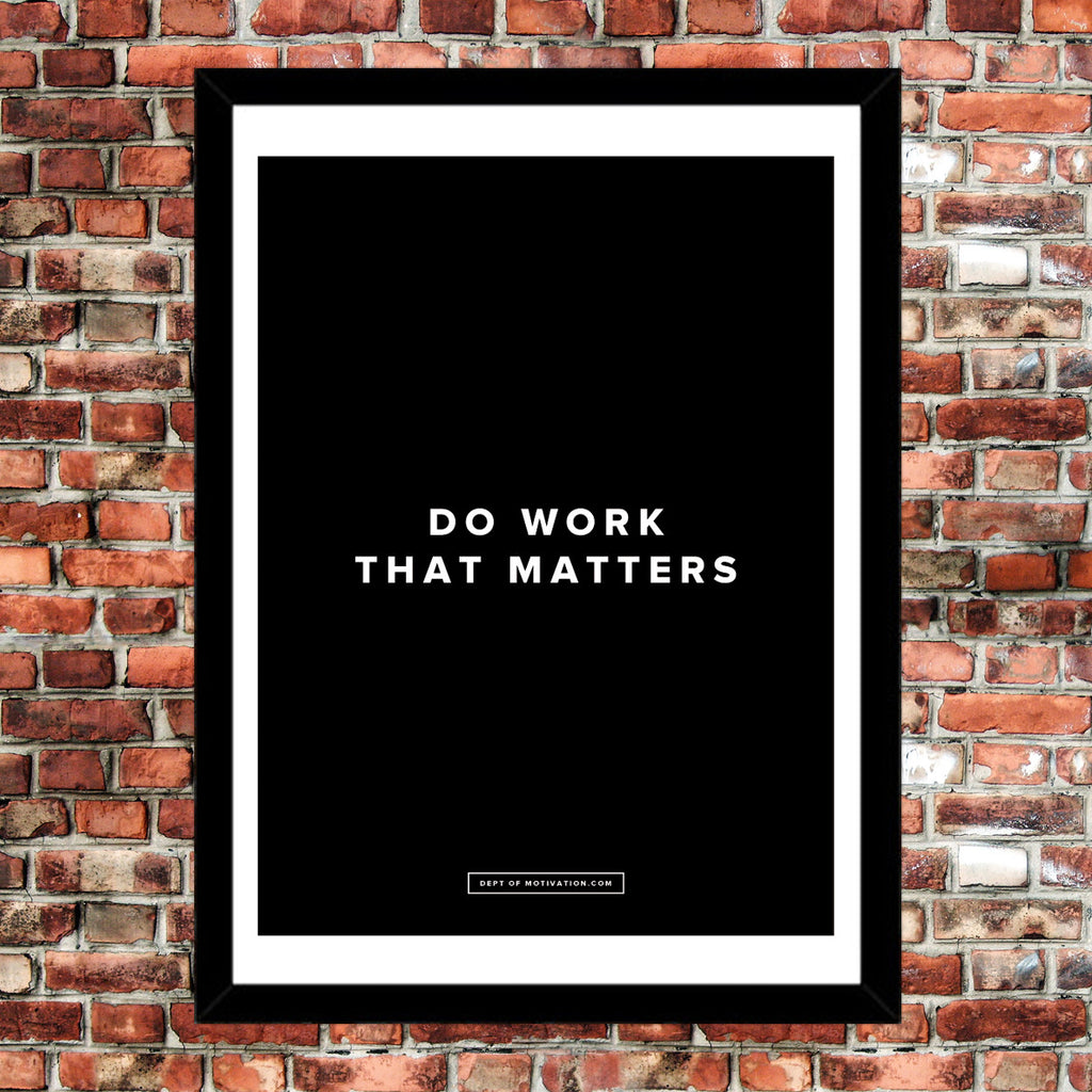 "Motivational Poster: Do work that matters - 18x24"" poster by Dept. of Motivation"