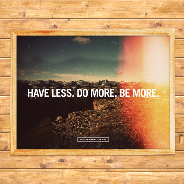"""HAVE LESS. DO MORE. BE MORE."" 365q inspirational & motivational quote poster by Julian Bialowas for The Dept. of Motivation - Size: 18x24 inches"