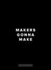 Motivational Poster: Makers Gonna Make 18x24... Dept. of Motivation