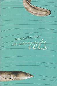 The Patron Saint of Eels - Day, Gregory