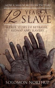 12 Years a Slave: A Memoir of Kidnap, Slavery and Liberation (Hesperus Classics) - Northup, Solomon