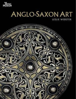 Anglo-Saxon Art - Leslie Webster
