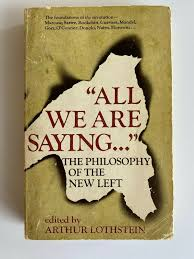 All We Are Saying ... the Philosophy of the New Left - Athur Lothstein