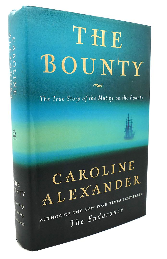 The Bounty : The True Story of the Mutiny on the Bounty - Caroline Alexander