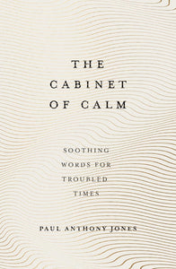 The Cabinet of Calm : soothing words for troubled times - Paul Anthony Jones