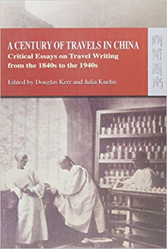 A Century of Travels in China - Douglas Kerr and Julia Kuehn (eds)