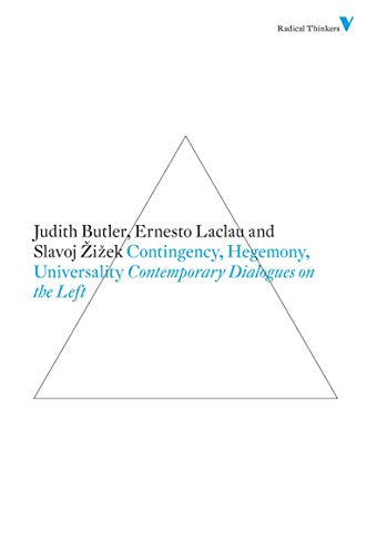 Contingency, Hegemony, Universality: Contemporary Dialogues on the Left - Judith Butler; Ernesto Laclau and Slavoj Zizek