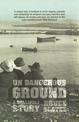 On Dangerous Ground: a Gallipoli Story - Bruce Scates