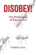 Disobey! The Philosophy of Resistance - Frederic Gros