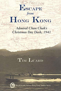 Escape from Hong Kong, Admiral Chan Chak's Christmas Day Dash 1941 - Tim Luard
