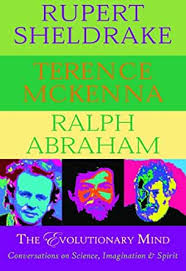 The Evolutionary Mind: Conversations on Science, Imagination & Spirit - Terence McKenna, Ralph Abraham and Rupert Sheldrake