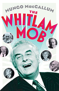 The Whitlam Mob - Mungo MacCallum