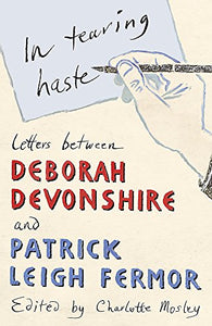 In Tearing Haste - letters between Deborah Devonshire and Patrick Leigh Fermor