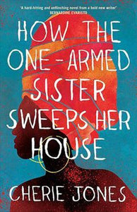 How the One-Armed Sister Sweeps her House - Cherie Jones