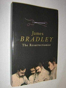 The Resurrectionist - Bradley, James