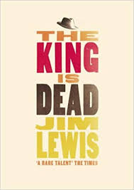 The King Is Dead : A Novel - Lewis, Jim