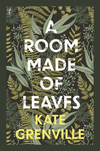 A Room Made of Leaves - Kate Grenville