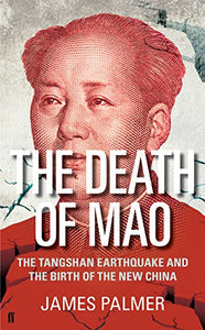 The Death of Mao: The Tangshan Earthquake and the Birth of the New China - James Palmer