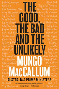 The Good, The Bad and the Unlikely : Australia's Prim Ministers - Mungo MacCallum