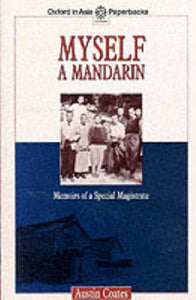 Myself a Mandarin: Memoirs of a Special Magistrate (Oxford in Asia Paperbacks) - Austin Coates