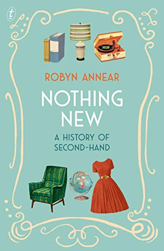 Nothing New : A History of Second-Hand - Robyn Annear