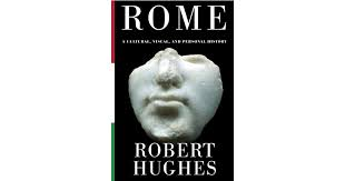 Rome - A cultural, visual and personal history - Robert Hughes