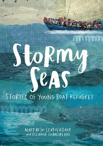 Stormy Seas - stories of young boat refugees - M B Leatherdale, E Shakespeare