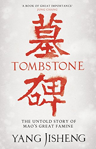 Tombstone: The Untold Story of Mao's Great Famine- Yang Jisheng